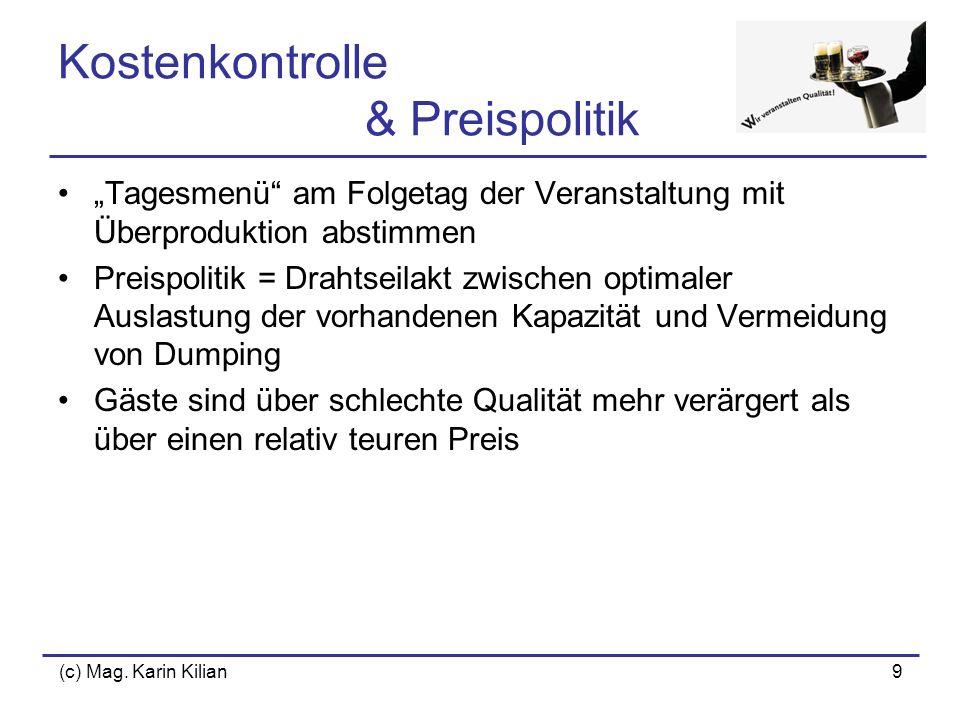 (c) Mag. Karin Kilian9 Kostenkontrolle & Preispolitik Tagesmenü am Folgetag der Veranstaltung mit Überproduktion abstimmen Preispolitik = Drahtseilakt
