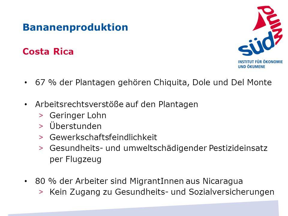 Costa Rica 67 % der Plantagen gehören Chiquita, Dole und Del Monte Arbeitsrechtsverstöße auf den Plantagen > Geringer Lohn > Überstunden > Gewerkschaf