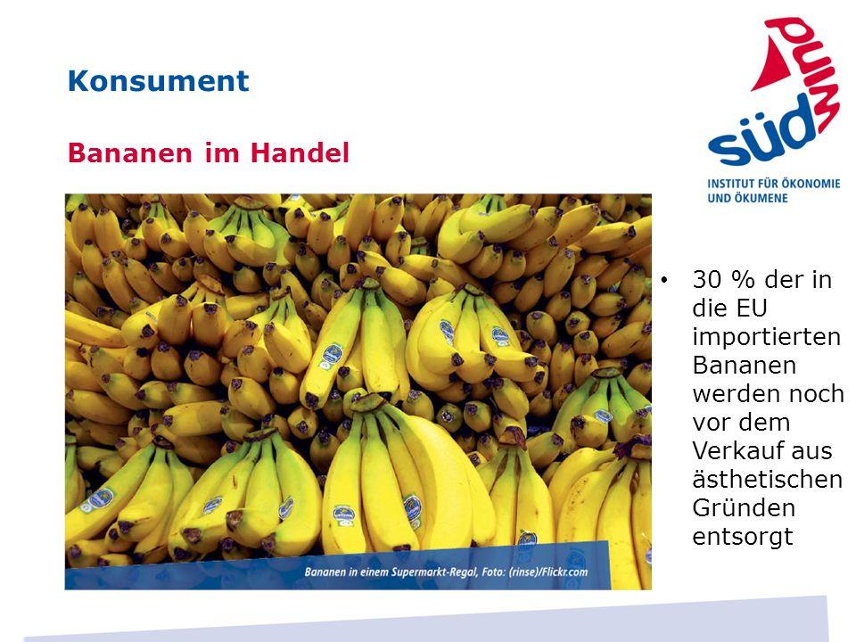Bananen im Handel 30 % der in die EU importierten Bananen werden noch vor dem Verkauf aus ästhetischen Gründen entsorgt