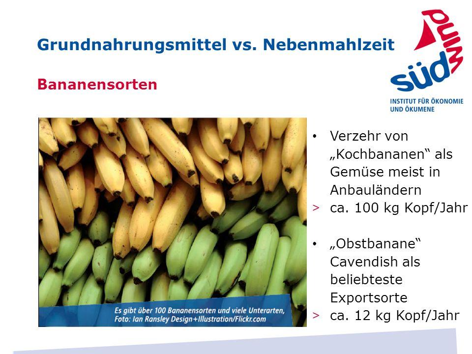 Grundnahrungsmittel vs. Nebenmahlzeit Bananensorten Verzehr von Kochbananen als Gemüse meist in Anbauländern > ca. 100 kg Kopf/Jahr Obstbanane Cavendi