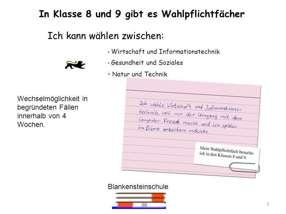 Blankensteinschule 3 Ich kann wählen zwischen: In Klasse 8 und 9 gibt es Wahlpflichtfächer Wirtschaft und Informationstechnik Gesundheit und Soziales