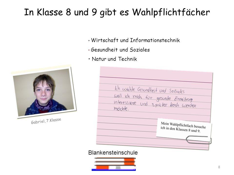 Blankensteinschule 8 In Klasse 8 und 9 gibt es Wahlpflichtfächer Gabriel, 7.Klasse Wirtschaft und Informationstechnik Gesundheit und Soziales Natur un