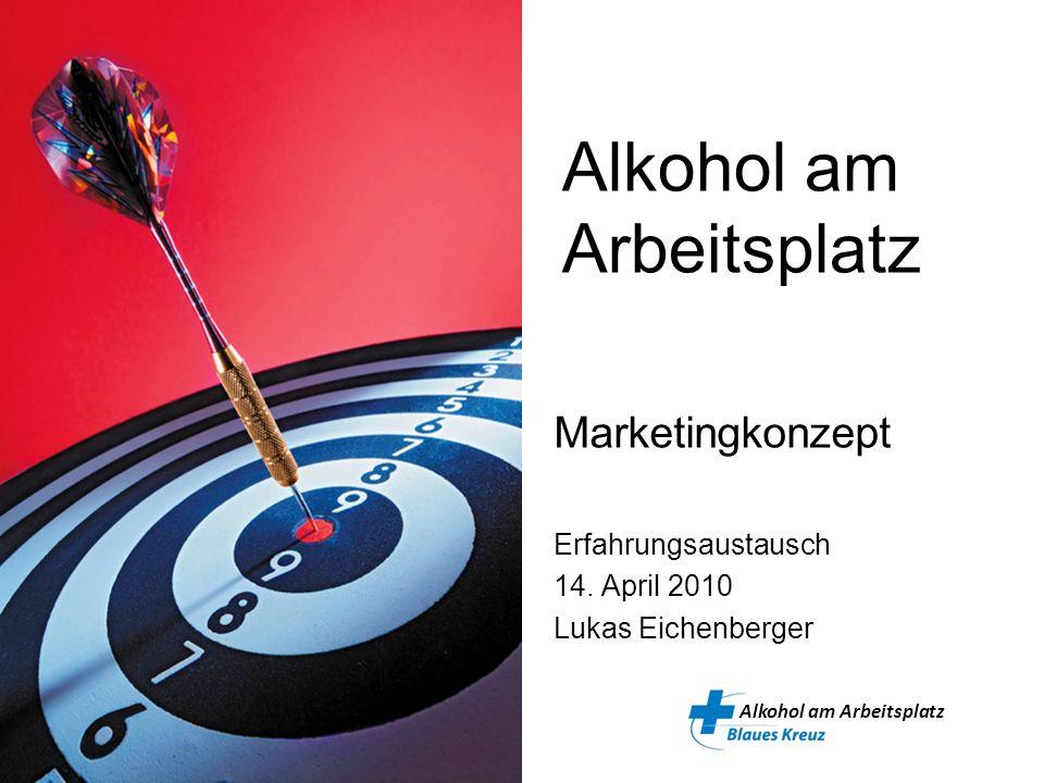 Alkohol am Arbeitsplatz Marketingkonzept Erfahrungsaustausch 14. April 2010 Lukas Eichenberger