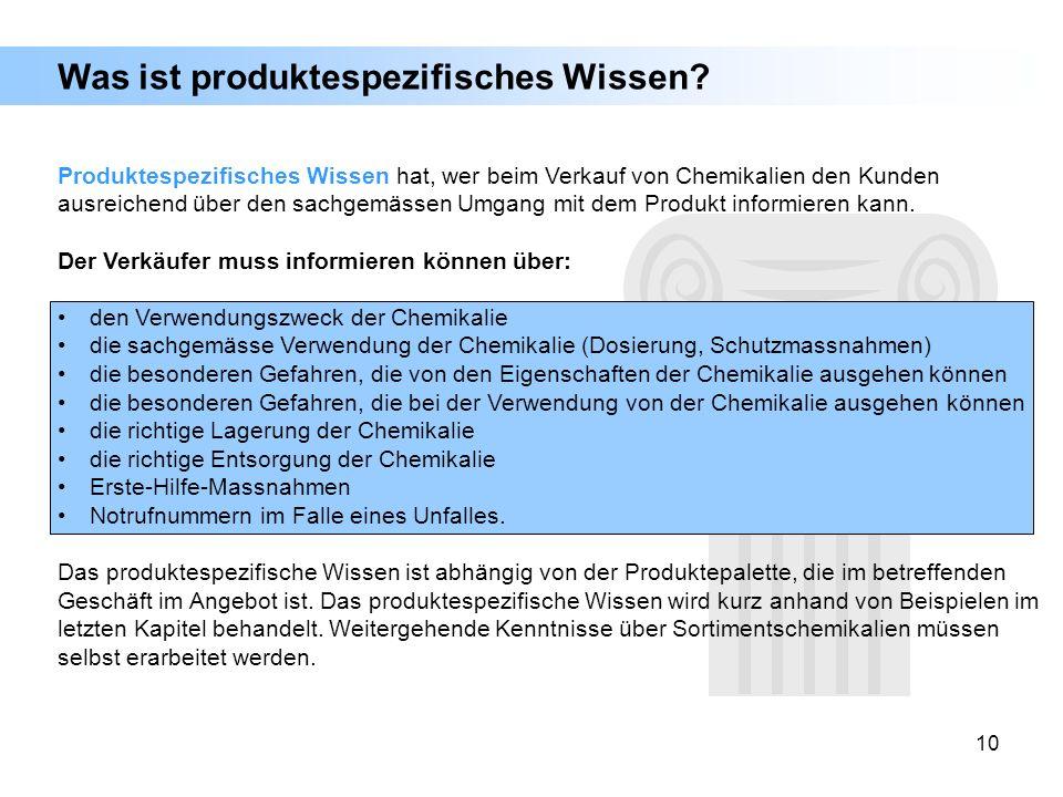 10 Was ist produktespezifisches Wissen? Produktespezifisches Wissen hat, wer beim Verkauf von Chemikalien den Kunden ausreichend über den sachgemässen