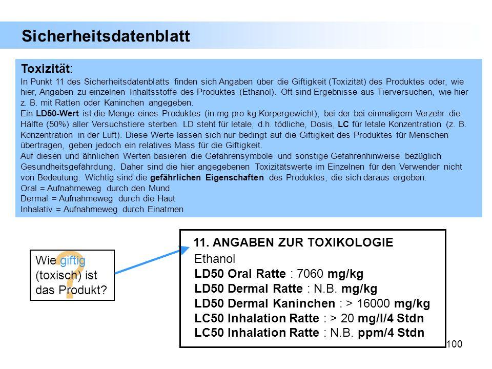 100 Toxizität: In Punkt 11 des Sicherheitsdatenblatts finden sich Angaben über die Giftigkeit (Toxizität) des Produktes oder, wie hier, Angaben zu ein