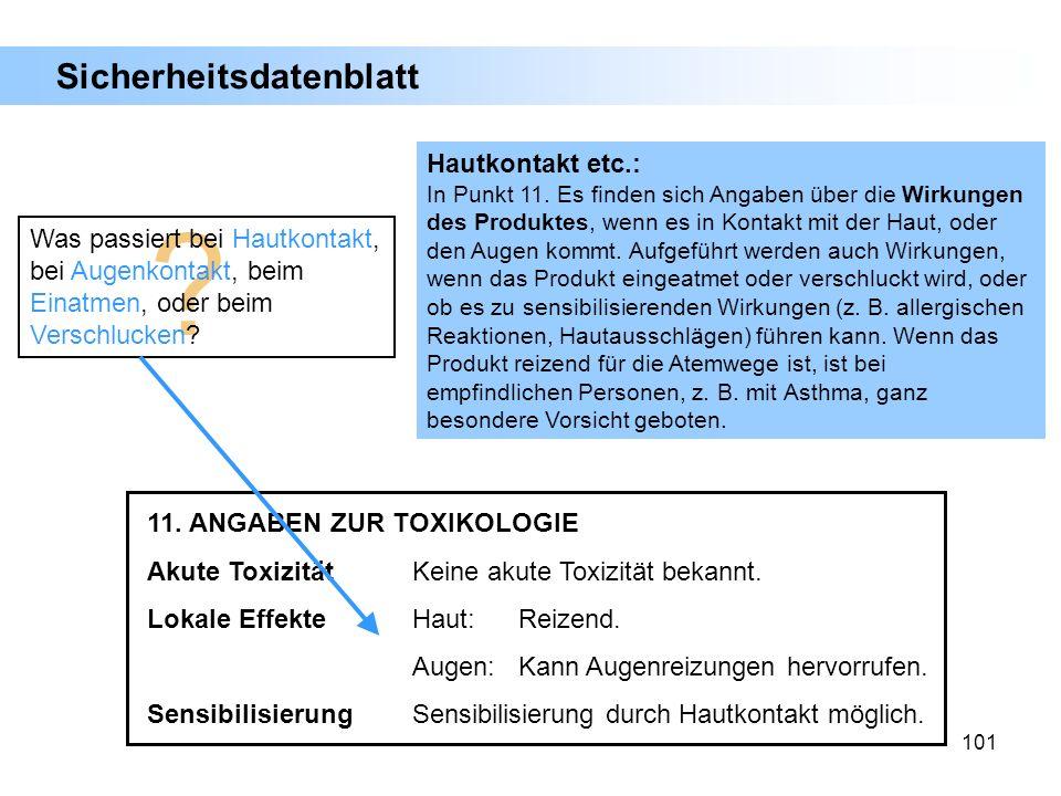 101 ? Was passiert bei Hautkontakt, bei Augenkontakt, beim Einatmen, oder beim Verschlucken? Hautkontakt etc.: In Punkt 11. Es finden sich Angaben übe