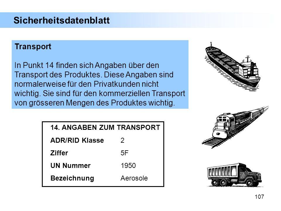 107 14. ANGABEN ZUM TRANSPORT ADR/RID Klasse2 Ziffer5F UN Nummer1950 BezeichnungAerosole Transport In Punkt 14 finden sich Angaben über den Transport