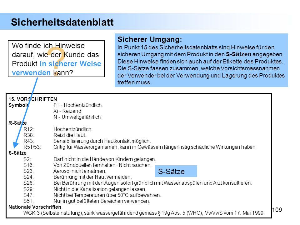 109 Sicherer Umgang: In Punkt 15 des Sicherheitsdatenblatts sind Hinweise für den sicheren Umgang mit dem Produkt in den S-Sätzen angegeben. Diese Hin