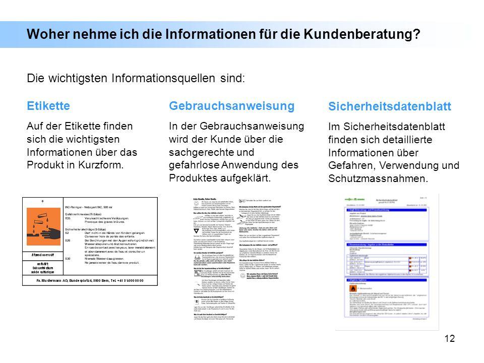 12 Woher nehme ich die Informationen für die Kundenberatung? Etikette Auf der Etikette finden sich die wichtigsten Informationen über das Produkt in K