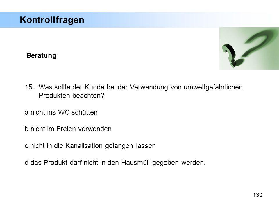 130 15. Was sollte der Kunde bei der Verwendung von umweltgefährlichen Produkten beachten? a nicht ins WC schütten b nicht im Freien verwenden c nicht