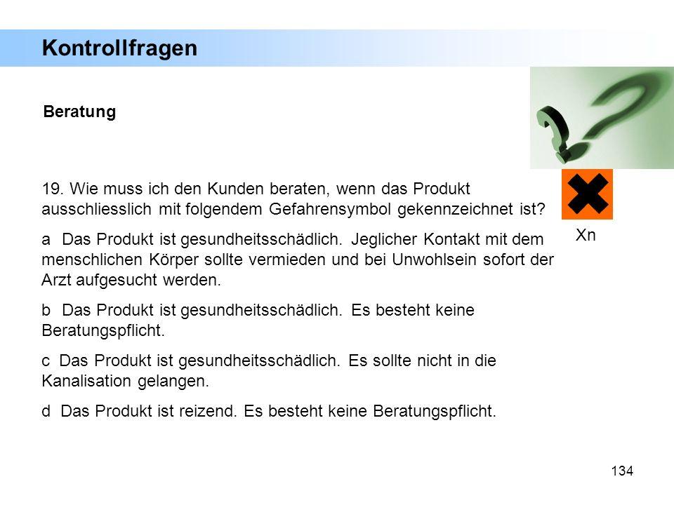 134 19. Wie muss ich den Kunden beraten, wenn das Produkt ausschliesslich mit folgendem Gefahrensymbol gekennzeichnet ist? a Das Produkt ist gesundhei