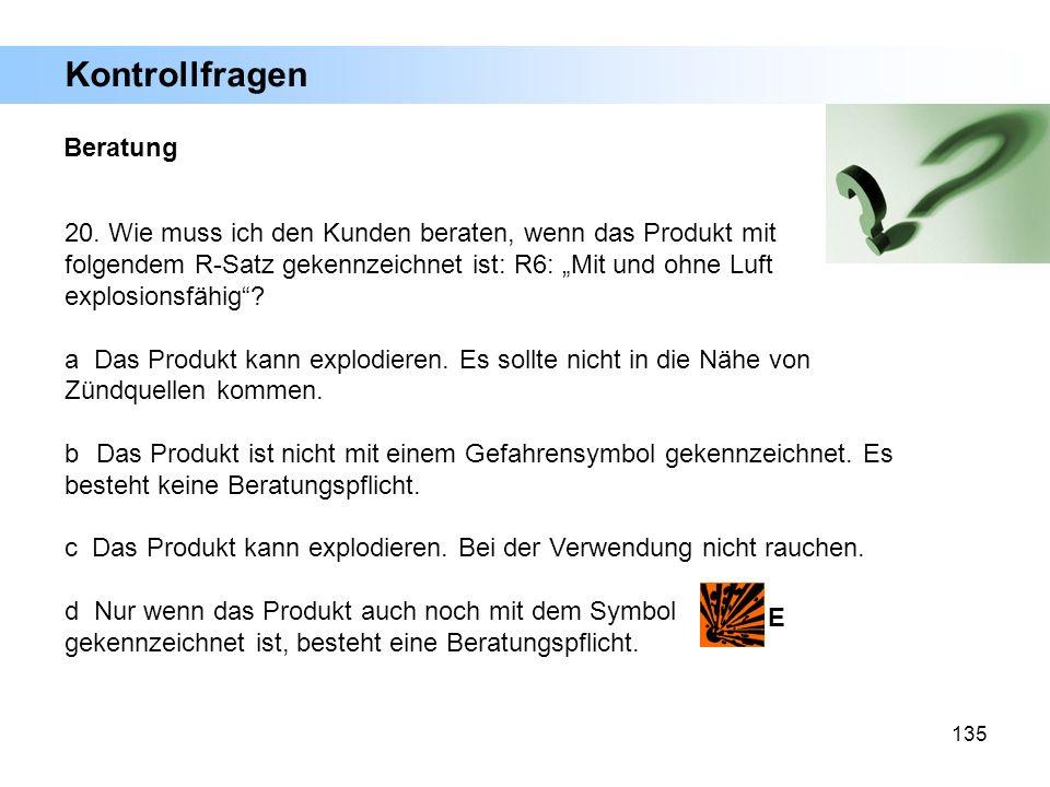 135 20. Wie muss ich den Kunden beraten, wenn das Produkt mit folgendem R-Satz gekennzeichnet ist: R6: Mit und ohne Luft explosionsfähig? a Das Produk