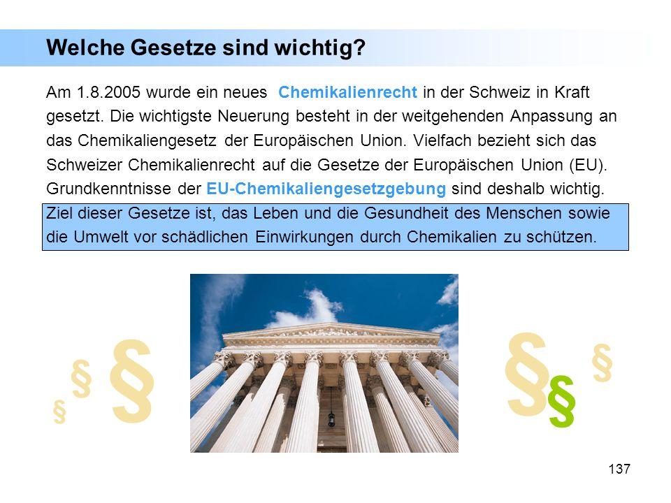 137 Am 1.8.2005 wurde ein neues Chemikalienrecht in der Schweiz in Kraft gesetzt. Die wichtigste Neuerung besteht in der weitgehenden Anpassung an das