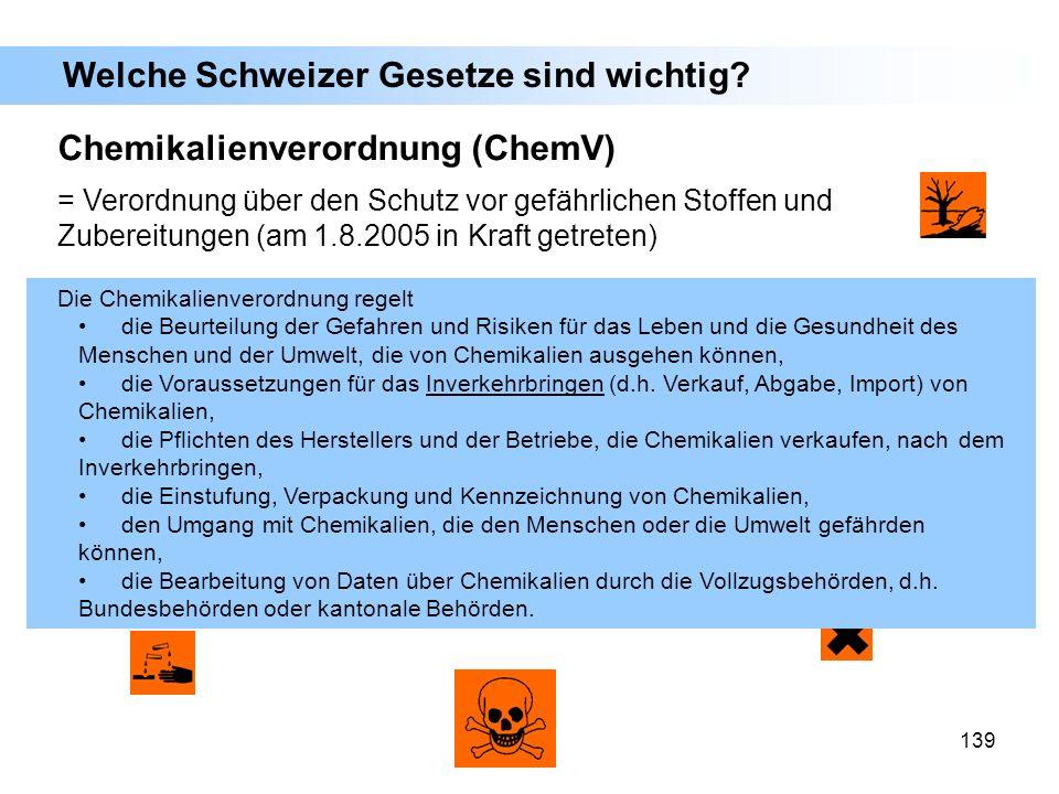 139 Chemikalienverordnung (ChemV) = Verordnung über den Schutz vor gefährlichen Stoffen und Zubereitungen (am 1.8.2005 in Kraft getreten) Welche Schwe