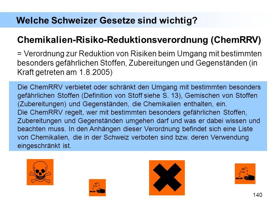 140 Welche Schweizer Gesetze sind wichtig? Chemikalien-Risiko-Reduktionsverordnung (ChemRRV) = Verordnung zur Reduktion von Risiken beim Umgang mit be