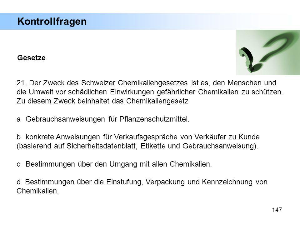 147 Gesetze 21. Der Zweck des Schweizer Chemikaliengesetzes ist es, den Menschen und die Umwelt vor schädlichen Einwirkungen gefährlicher Chemikalien