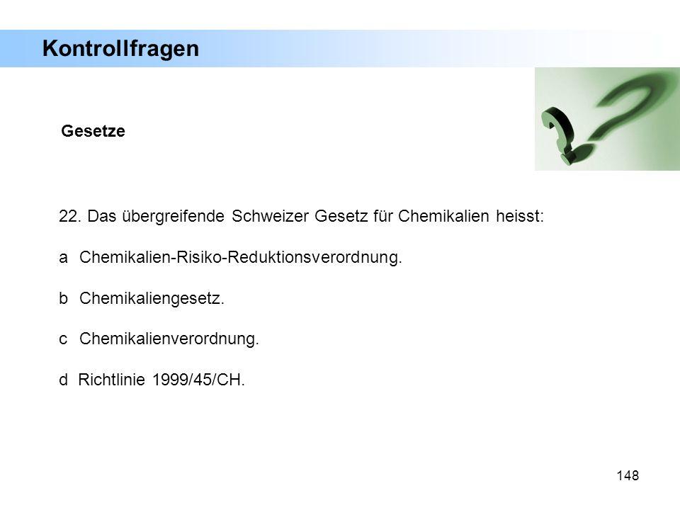 148 Gesetze 22. Das übergreifende Schweizer Gesetz für Chemikalien heisst: a Chemikalien-Risiko-Reduktionsverordnung. b Chemikaliengesetz. c Chemikali