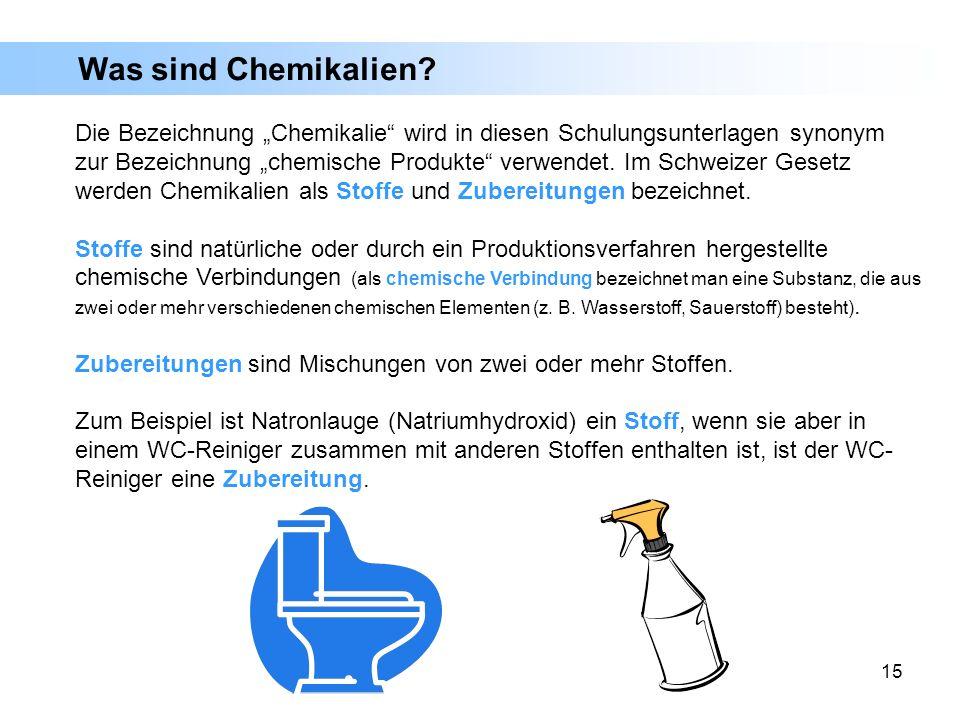15 Was sind Chemikalien? Die Bezeichnung Chemikalie wird in diesen Schulungsunterlagen synonym zur Bezeichnung chemische Produkte verwendet. Im Schwei