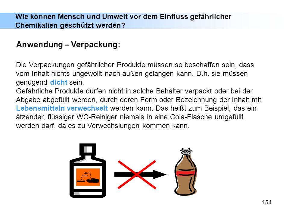 154 Die Verpackungen gefährlicher Produkte müssen so beschaffen sein, dass vom Inhalt nichts ungewollt nach außen gelangen kann. D.h. sie müssen genüg