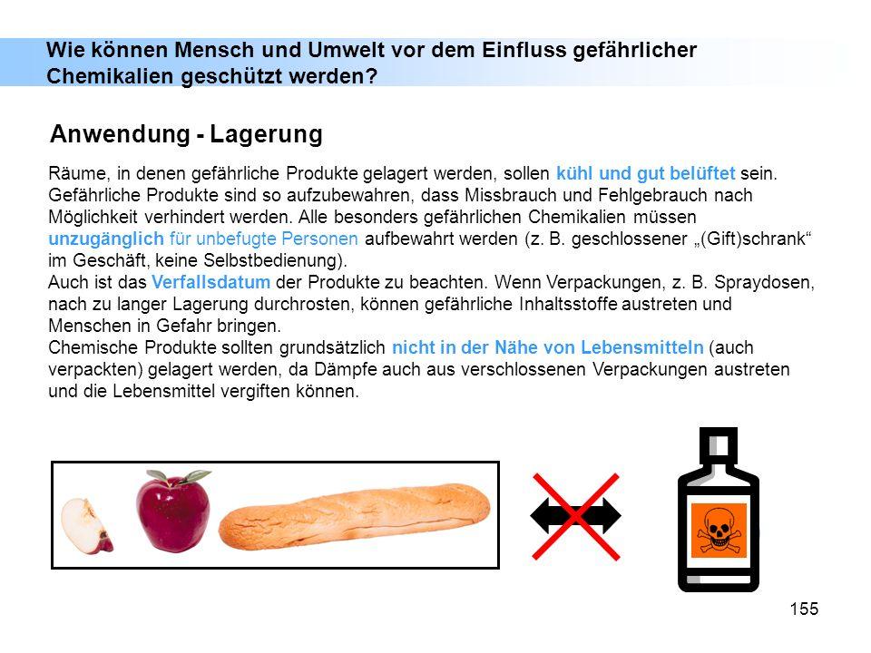 155 Anwendung - Lagerung Räume, in denen gefährliche Produkte gelagert werden, sollen kühl und gut belüftet sein. Gefährliche Produkte sind so aufzube
