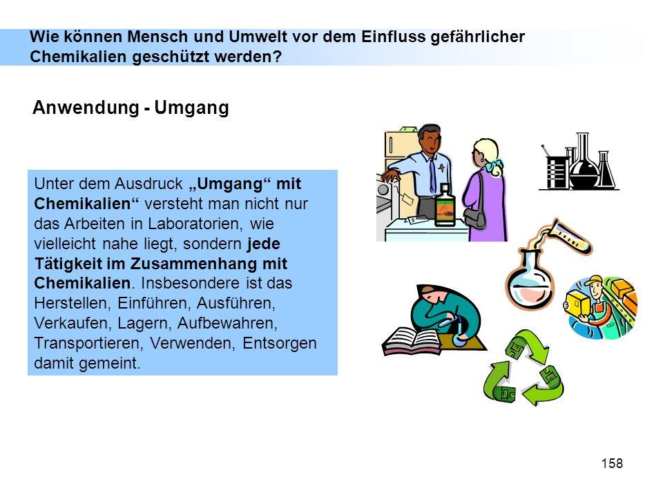 158 Unter dem Ausdruck Umgang mit Chemikalien versteht man nicht nur das Arbeiten in Laboratorien, wie vielleicht nahe liegt, sondern jede Tätigkeit i