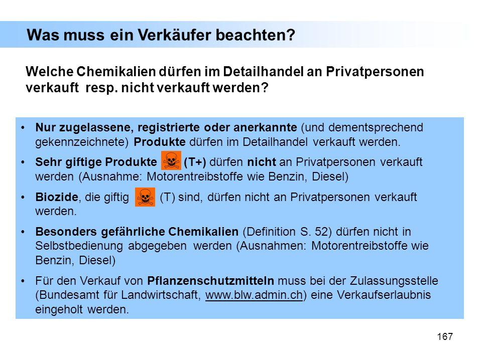 167 Was muss ein Verkäufer beachten? Welche Chemikalien dürfen im Detailhandel an Privatpersonen verkauft resp. nicht verkauft werden? Nur zugelassene