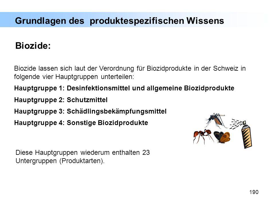 190 Biozide lassen sich laut der Verordnung für Biozidprodukte in der Schweiz in folgende vier Hauptgruppen unterteilen: Hauptgruppe 1: Desinfektionsm