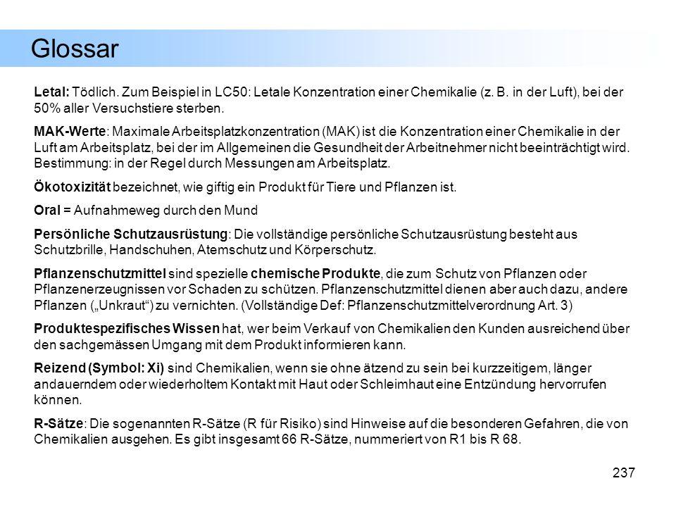 237 Letal: Tödlich. Zum Beispiel in LC50: Letale Konzentration einer Chemikalie (z. B. in der Luft), bei der 50% aller Versuchstiere sterben. MAK-Wert