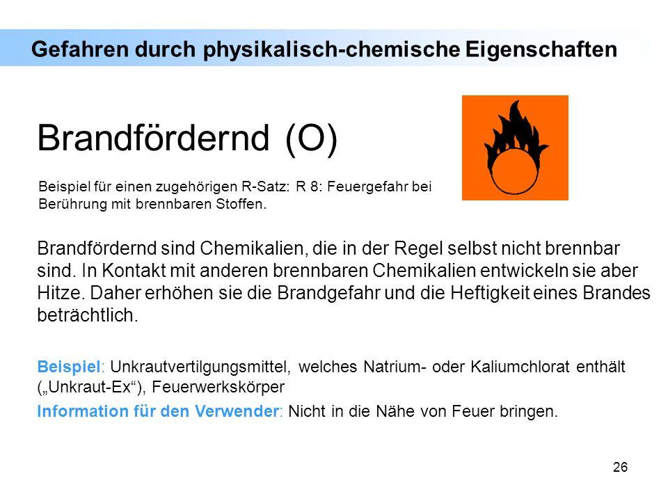 26 Brandfördernd sind Chemikalien, die in der Regel selbst nicht brennbar sind. In Kontakt mit anderen brennbaren Chemikalien entwickeln sie aber Hitz