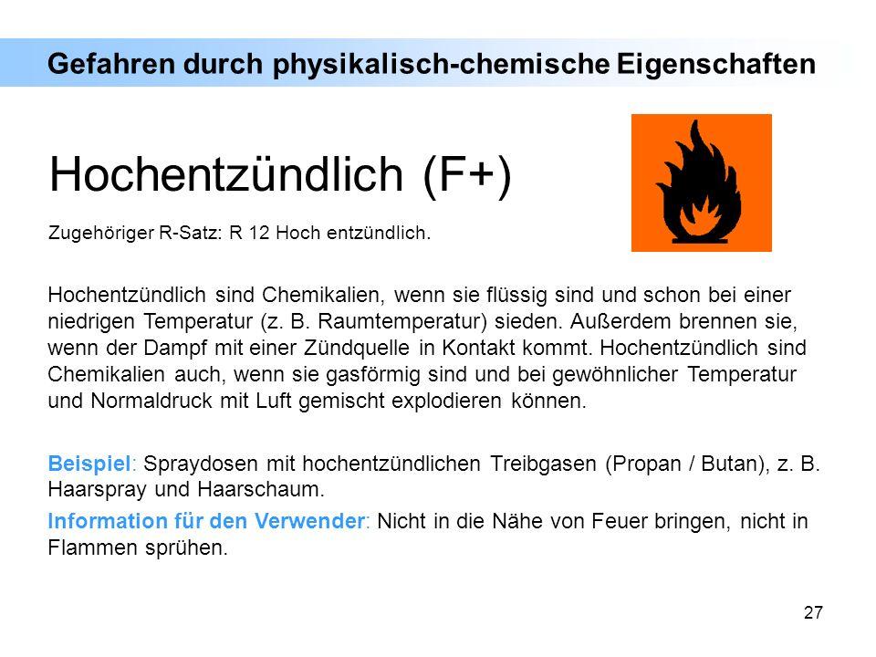 27 Hochentzündlich sind Chemikalien, wenn sie flüssig sind und schon bei einer niedrigen Temperatur (z. B. Raumtemperatur) sieden. Außerdem brennen si
