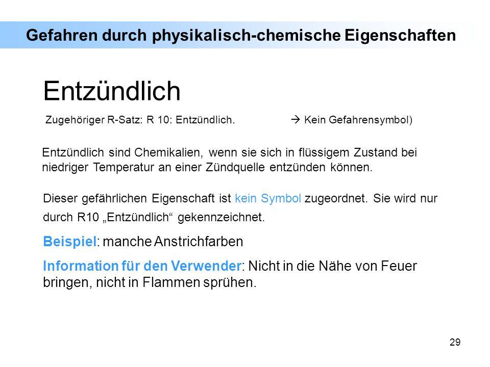 29 Gefahren durch physikalisch-chemische Eigenschaften Entzündlich sind Chemikalien, wenn sie sich in flüssigem Zustand bei niedriger Temperatur an ei