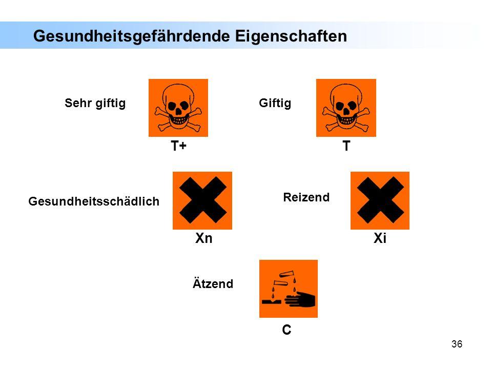 36 T+ Sehr giftig T Giftig Xn Gesundheitsschädlich Xi Reizend Gesundheitsgefährdende Eigenschaften C Ätzend