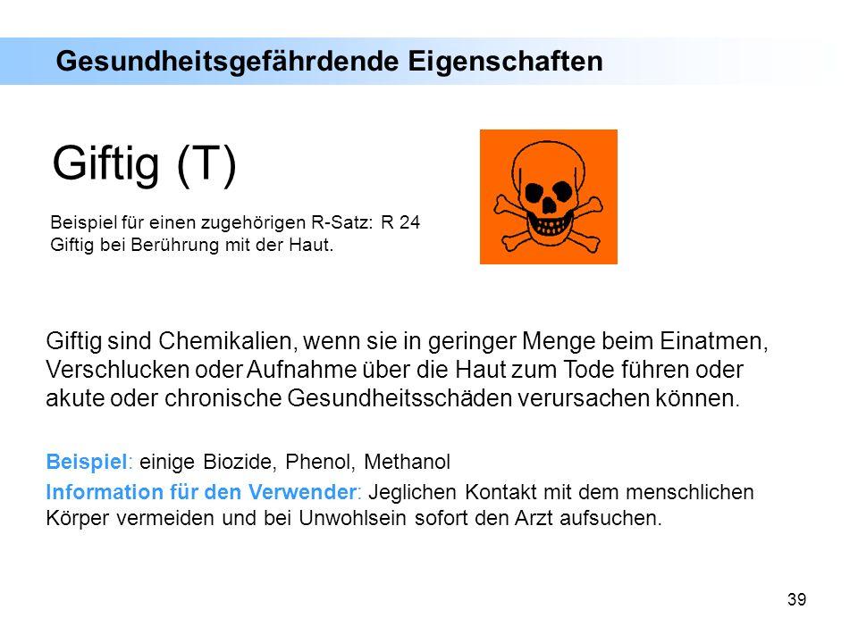 39 Giftig sind Chemikalien, wenn sie in geringer Menge beim Einatmen, Verschlucken oder Aufnahme über die Haut zum Tode führen oder akute oder chronis