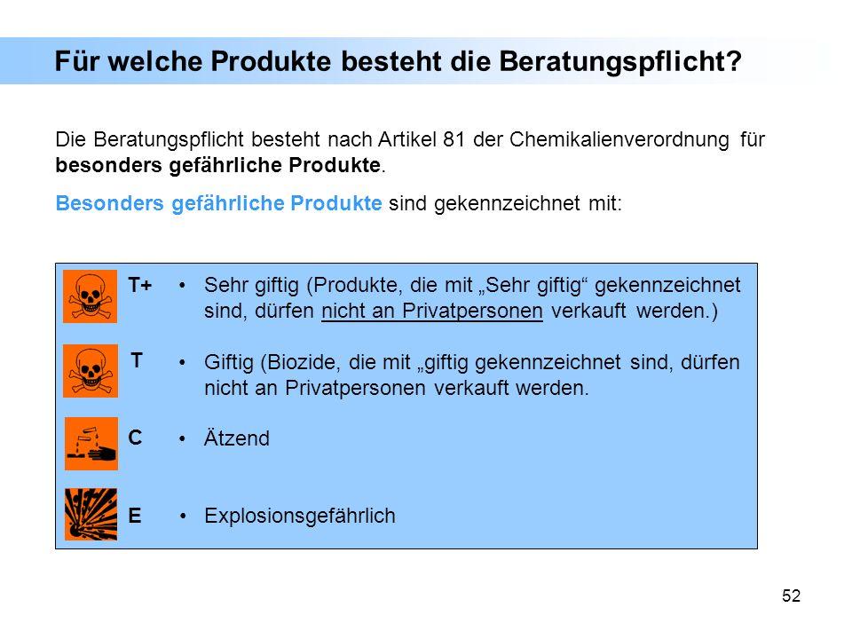 52 Für welche Produkte besteht die Beratungspflicht? Die Beratungspflicht besteht nach Artikel 81 der Chemikalienverordnung für besonders gefährliche