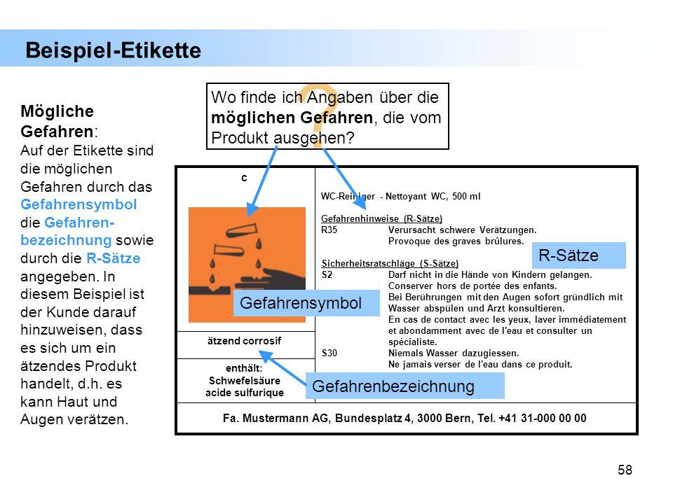 58 Fa. Mustermann AG, Bundesplatz 4, 3000 Bern, Tel. +41 31-000 00 00 enthält: Schwefelsäure acide sulfurique ätzend corrosif WC-Reiniger - Nettoyant