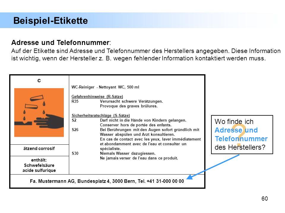 60 Fa. Mustermann AG, Bundesplatz 4, 3000 Bern, Tel. +41 31-000 00 00 enthält: Schwefelsäure acide sulfurique ätzend corrosif WC-Reiniger - Nettoyant