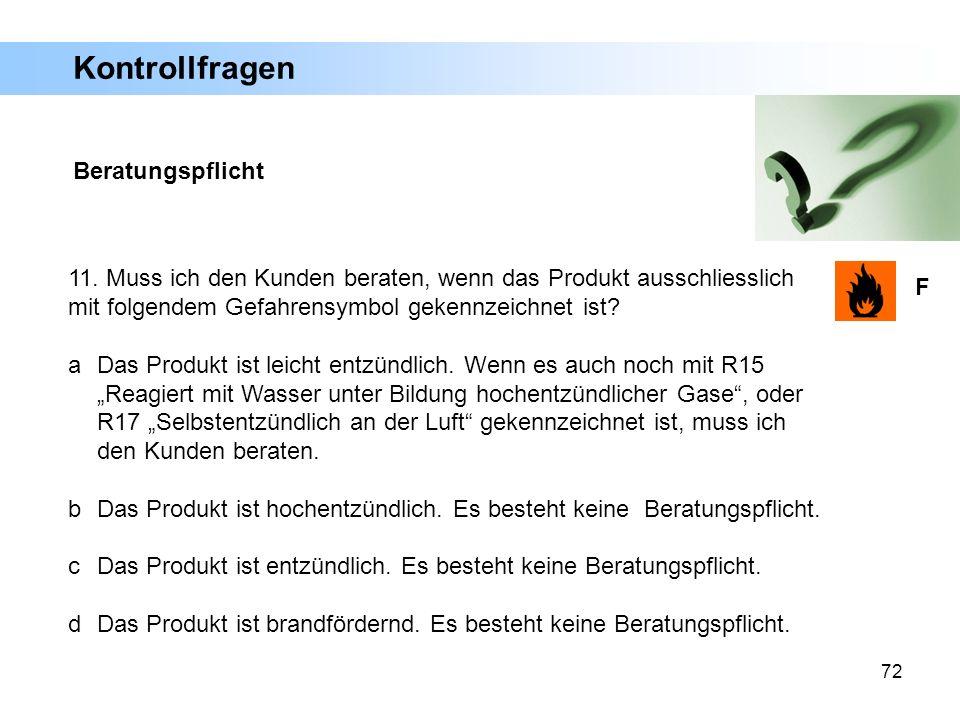 72 F 11. Muss ich den Kunden beraten, wenn das Produkt ausschliesslich mit folgendem Gefahrensymbol gekennzeichnet ist? a Das Produkt ist leicht entzü