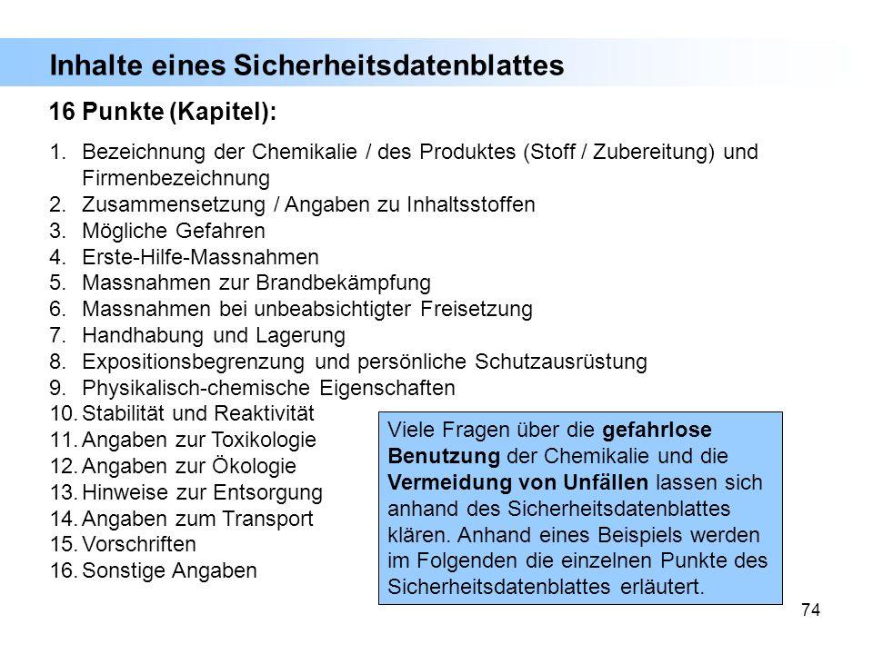 74 Inhalte eines Sicherheitsdatenblattes Viele Fragen über die gefahrlose Benutzung der Chemikalie und die Vermeidung von Unfällen lassen sich anhand