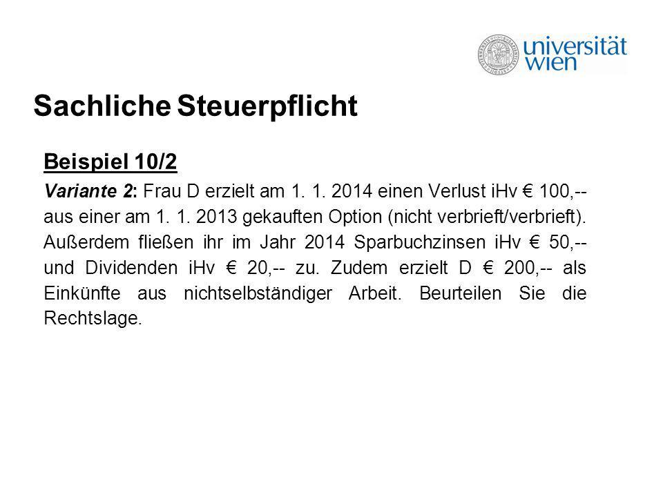 Sachliche Steuerpflicht Beispiel 10/2 Variante 2: Frau D erzielt am 1. 1. 2014 einen Verlust iHv 100,-- aus einer am 1. 1. 2013 gekauften Option (nich