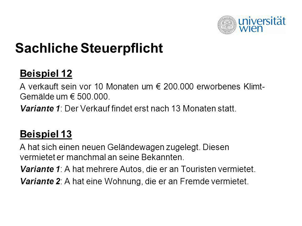 Sachliche Steuerpflicht Beispiel 12 A verkauft sein vor 10 Monaten um 200.000 erworbenes Klimt- Gemälde um 500.000. Variante 1: Der Verkauf findet ers