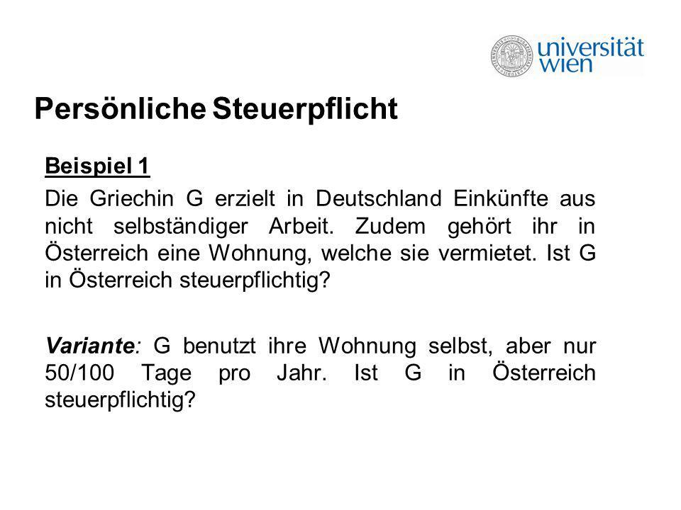 Persönliche Steuerpflicht Beispiel 1 Die Griechin G erzielt in Deutschland Einkünfte aus nicht selbständiger Arbeit. Zudem gehört ihr in Österreich ei