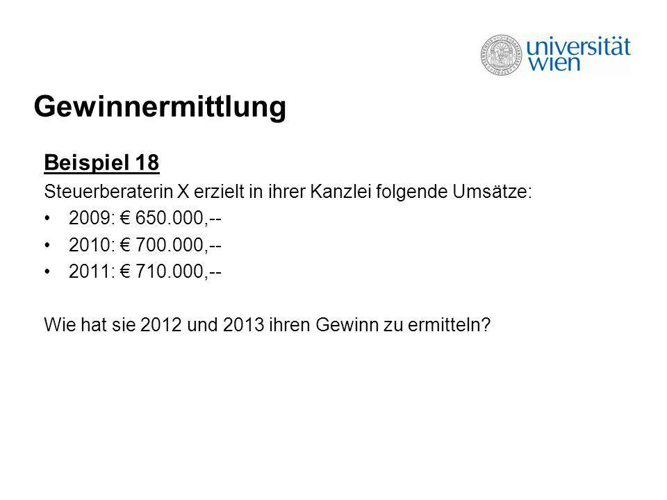 Gewinnermittlung Beispiel 18 Steuerberaterin X erzielt in ihrer Kanzlei folgende Umsätze: 2009: 650.000,-- 2010: 700.000,-- 2011: 710.000,-- Wie hat s
