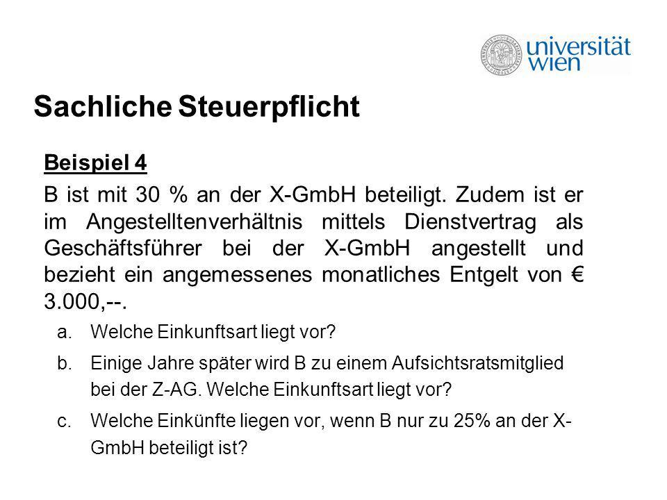 Sachliche Steuerpflicht Beispiel 4 B ist mit 30 % an der X-GmbH beteiligt. Zudem ist er im Angestelltenverhältnis mittels Dienstvertrag als Geschäftsf