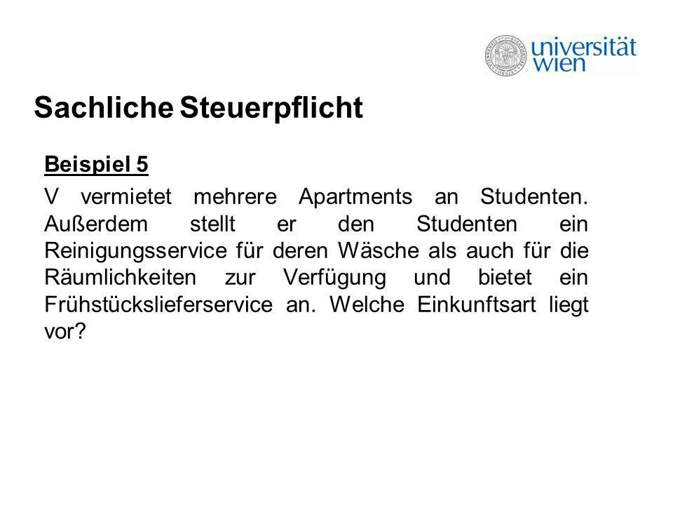 Sachliche Steuerpflicht Beispiel 5 V vermietet mehrere Apartments an Studenten. Außerdem stellt er den Studenten ein Reinigungsservice für deren Wäsch
