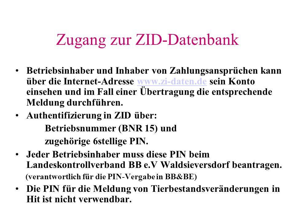 Zugang zur ZID-Datenbank Betriebsinhaber und Inhaber von Zahlungsansprüchen kann über die Internet-Adresse www.zi-daten.de sein Konto einsehen und im