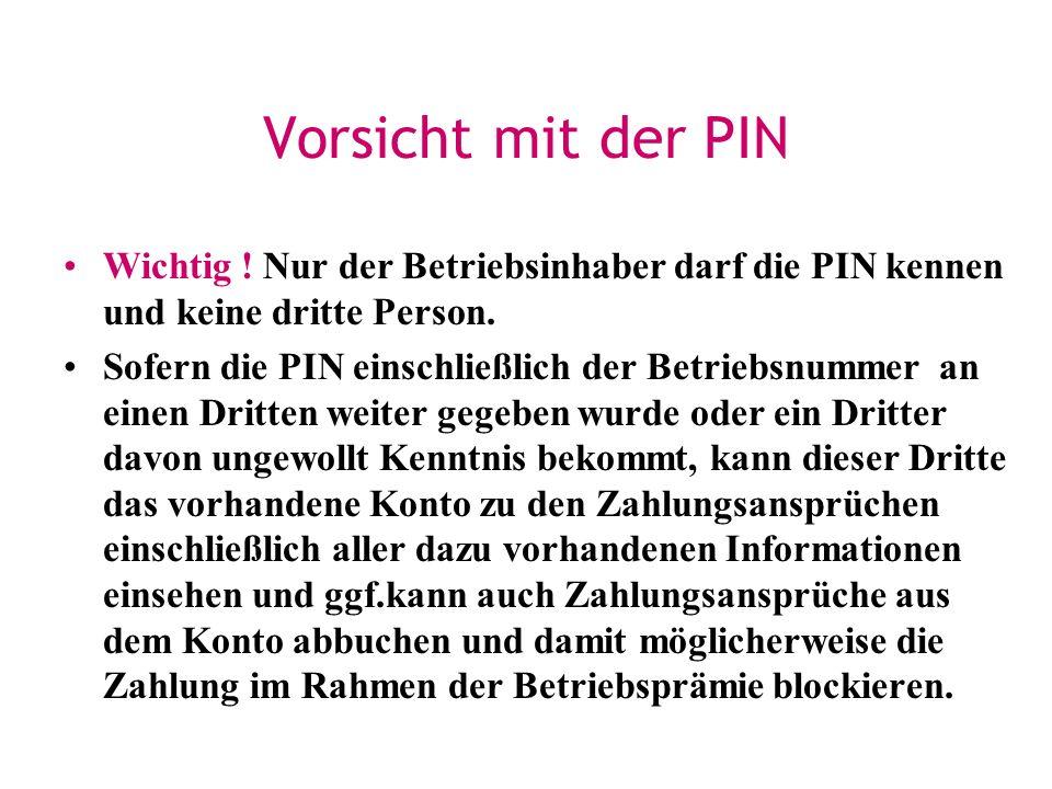Vorsicht mit der PIN Wichtig ! Nur der Betriebsinhaber darf die PIN kennen und keine dritte Person. Sofern die PIN einschließlich der Betriebsnummer a