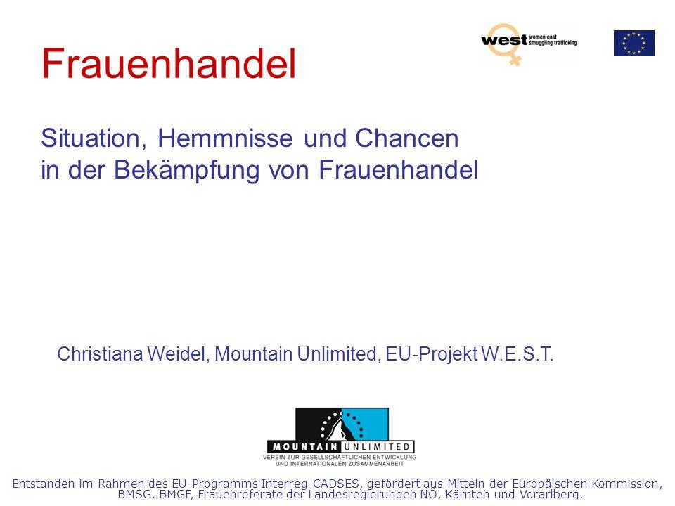 Frauenhandel Situation, Hemmnisse und Chancen in der Bekämpfung von Frauenhandel Christiana Weidel, Mountain Unlimited, EU-Projekt W.E.S.T. Entstanden