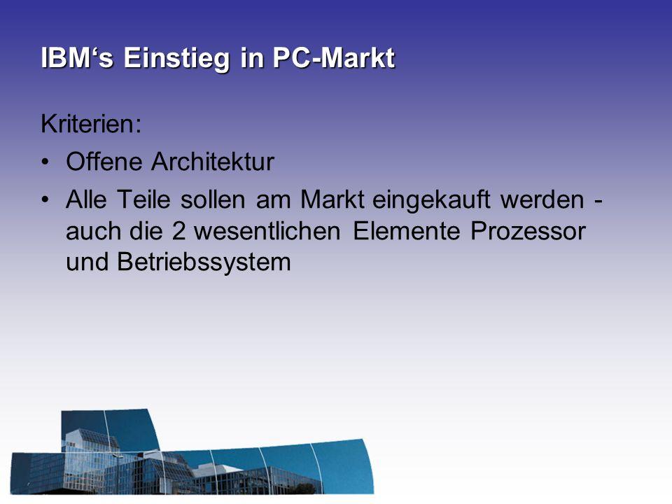 IBMs Einstieg in PC-Markt Kriterien: Offene Architektur Alle Teile sollen am Markt eingekauft werden - auch die 2 wesentlichen Elemente Prozessor und Betriebssystem