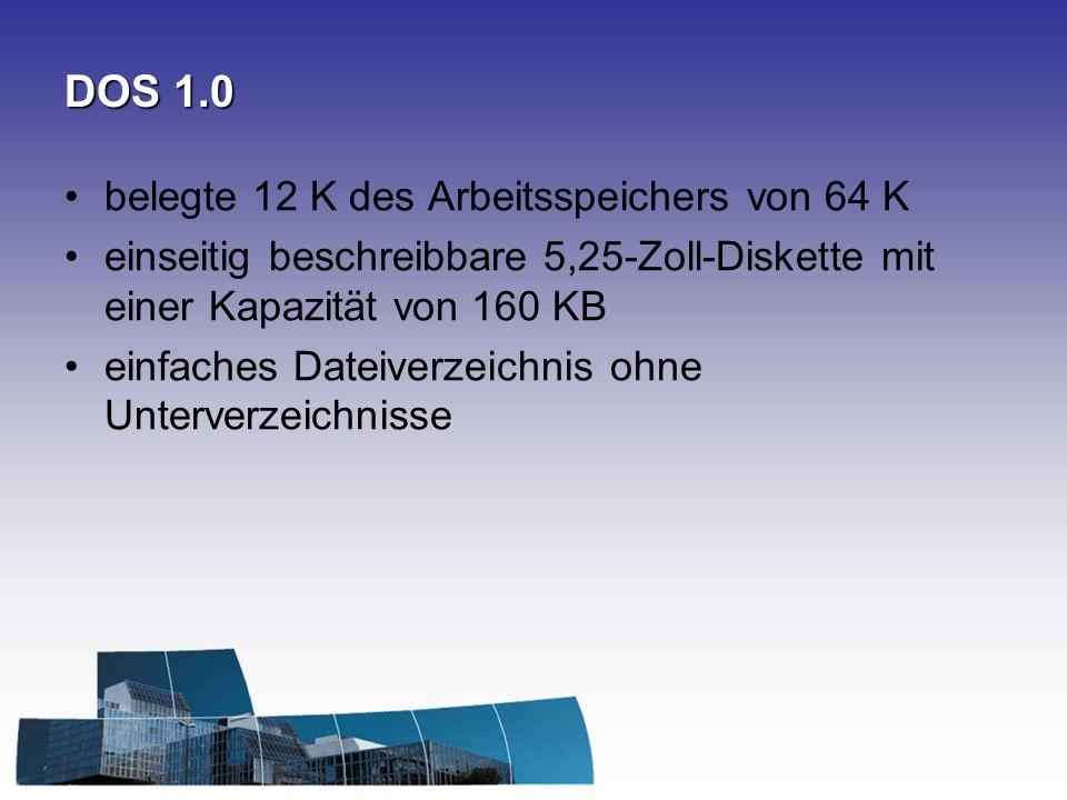 DOS 1.0 belegte 12 K des Arbeitsspeichers von 64 K einseitig beschreibbare 5,25-Zoll-Diskette mit einer Kapazität von 160 KB einfaches Dateiverzeichnis ohne Unterverzeichnisse