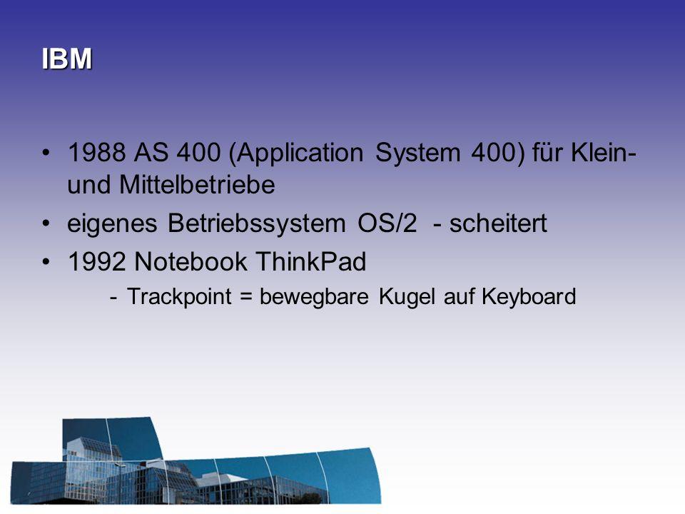 IBM 1988 AS 400 (Application System 400) für Klein- und Mittelbetriebe eigenes Betriebssystem OS/2 - scheitert 1992 Notebook ThinkPad -Trackpoint = bewegbare Kugel auf Keyboard